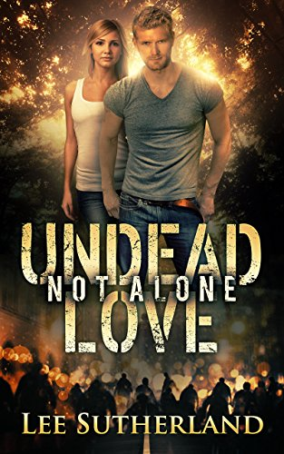 Undead Love: Not Alone: A Post-apocalyptic Romance Lee Sutherland