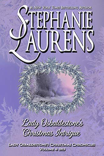 Lady Osbaldestone's Christmas Intrigue (Lady Osbaldestone's Christmas Chronicles Book 4) Stephanie Laurens