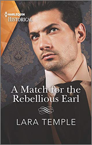 A Match for the Rebellious Earl: A Regency Historical Romance (The Return of the Rogues) Lara Temple