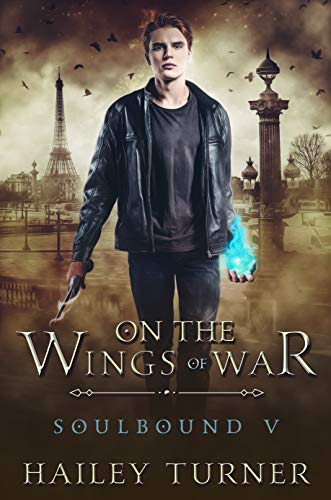 On the Wings of War (Soulbound Book 5) Hailey Turner