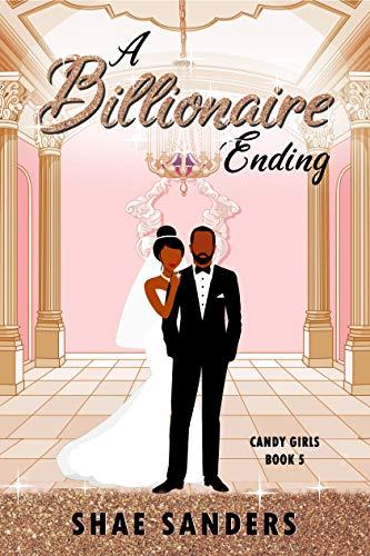 A Billionaire Ending (Candy Girls Book 5) Shae Sanders