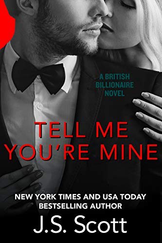 Tell Me You're Mine: The British Billionaires J. S. Scott