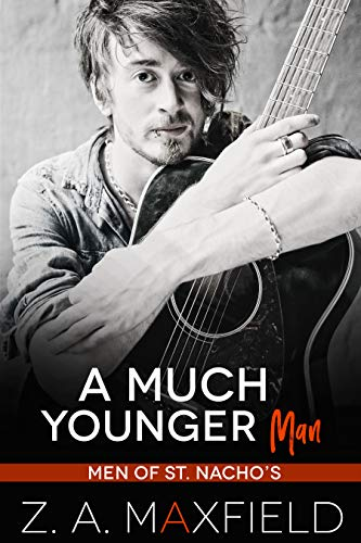A Much Younger Man: A Small Town, Age Gap, Gay Romance. (Men of St. Nacho's Book 1) Z.A. Maxfield