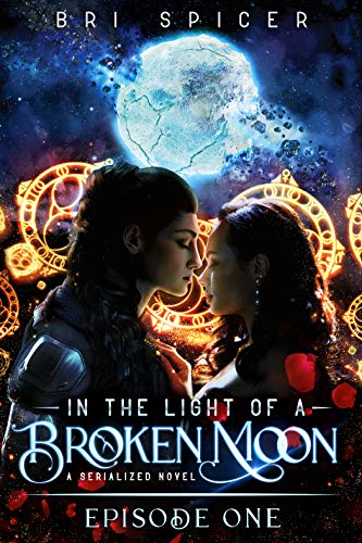 In the Light of a Broken Moon: Episode One Bri Spicer