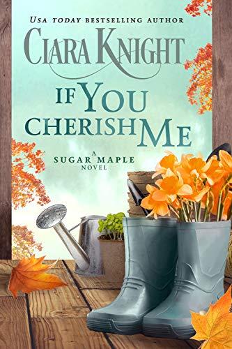 If You Cherish Me (A Sugar Maple Novel Book 3) Ciara Knight