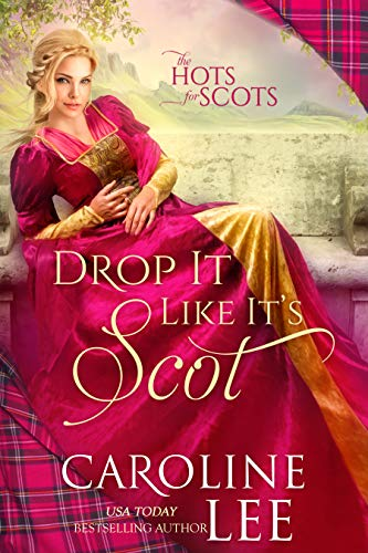 Drop It Like It's Scot (The Hots for Scots Book 5) Caroline Lee