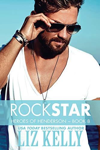 Rock Star: Heroes of Henderson ~ Book 8 Liz Kelly