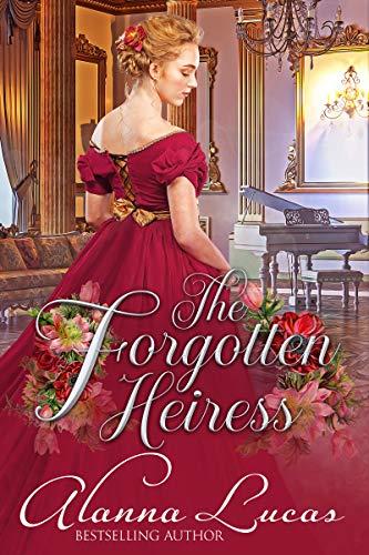 The Forgotten Heiress Alanna Lucas