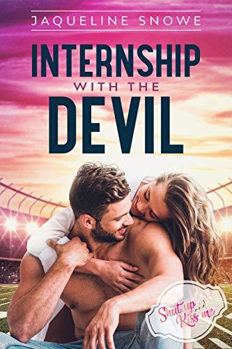 Internship with the Devil (Shut Up and Kiss Me Book 1) Jaqueline Snowe