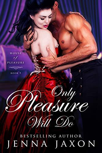 Only Pleasure Will Do (House of Pleasure Book 5) Jenna Jaxon