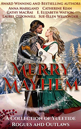 Merry Mayhem: A Collection of Yuletide Rogues and Outlaws E. Elizabeth Watson , Anna Markland , et al.