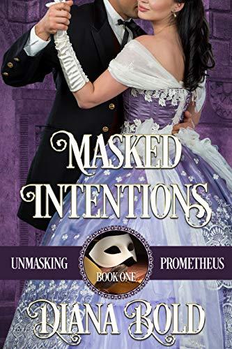 Masked Intentions (Unmasking Prometheus Book 1) Diana Bold