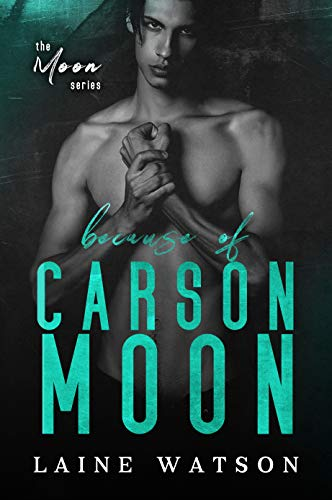 Because of Carson Moon (Because of You Book 1) Laine Watson