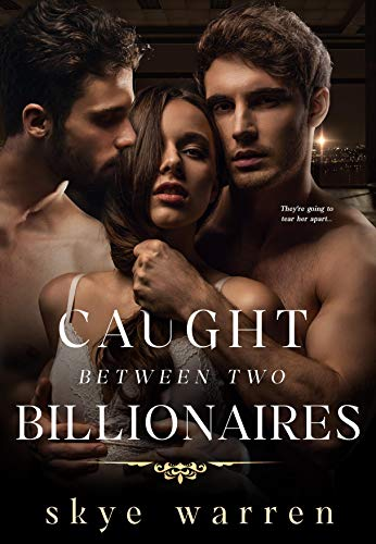 Caught Between Two Billionaires Skye Warren