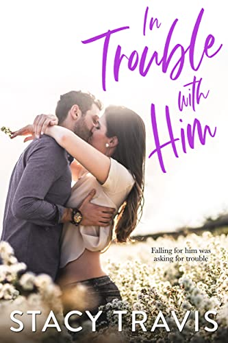 In Trouble with Him: A Forbidden Love Contemporary Romance (Summer Heat Book 3) Stacy Travis