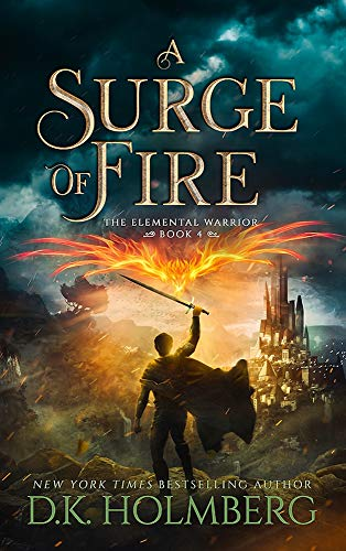 A Surge of Fire (The Elemental Warrior Book 4) D.K. Holmberg