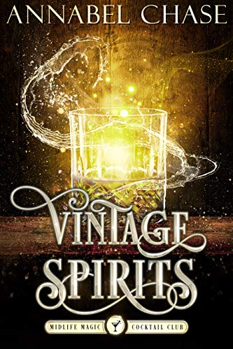 Vintage Spirits: A Paranormal Women's Fiction Novel (Midlife Magic Cocktail Club Book 3) Annabel Chase