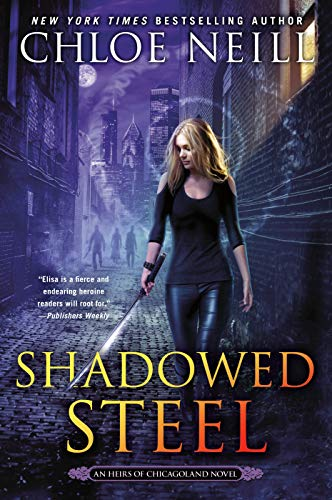 Shadowed Steel (An Heirs of Chicagoland Novel Book 3) Chloe Neill