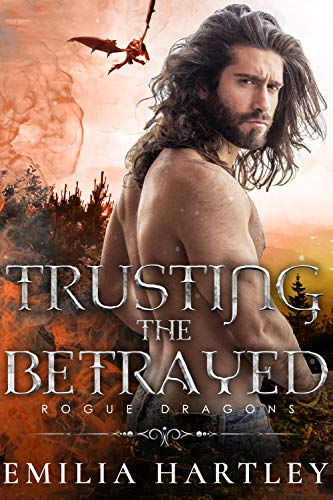 Trusting the Betrayed (Rogue Dragons Book 1) Emilia Hartley
