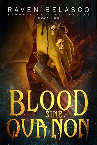 Blood Sine Qua Non (Blood & Ancient Scrolls Book 2) Raven Belasco