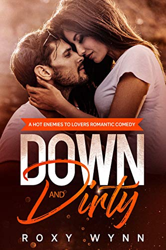 Down and Dirty: A Hot Enemies to Lovers Romantic Comedy (Southern Temptations) Roxy Wynn