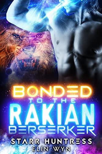 Bonded to the Rakian Berserker: A Sci-Fi Shifter Romance (Rakian Warrior Mates Book 3) Starr Huntress and Elin Wyn