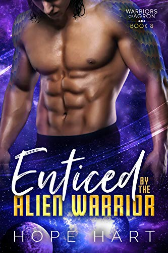 Enticed by the Alien Warrior: A Sci Fi Alien Romance (Warriors of Agron Book 8) Hope Hart