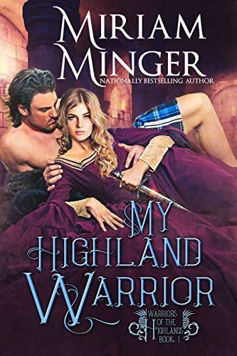 My Highland Warrior (Warriors of the Highlands Book 1) Miriam Minger