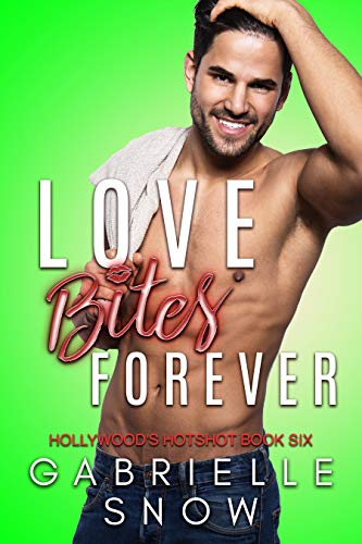 Love Bites Forever (Hollywood's Hotshot Book 6) Gabrielle Snow