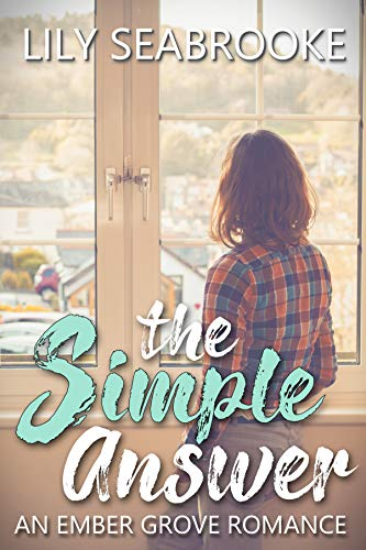 The Simple Answer (Ember Grove Romances Book 1) Lily Seabrooke
