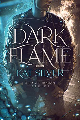 Dark Flame: An enemies to lovers MM urban fantasy (Flame-Born 1) (Flame Born) Kat Silver