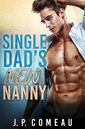 Single Dad's New Nanny: A Secret Baby Romance (Tall, Dark and Handsome Billionaires Book 3) J.P. Comeau