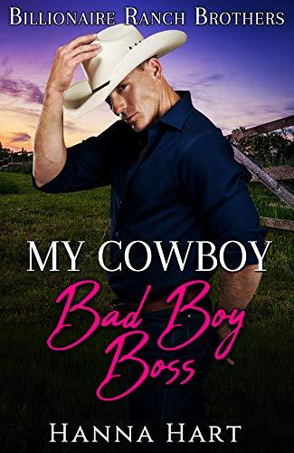My Cowboy Bad Boy Boss (Billionaire Ranch Brothers Book 5) Hanna Hart
