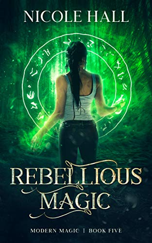 Rebellious Magic: A Snarky Paranormal Romance (Modern Magic Book 5) Nicole Hall