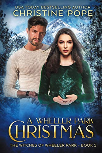 A Wheeler Park Christmas (The Witches of Wheeler Park Book 5) Christine Pope