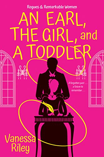 An Earl, the Girl, and a Toddler: A Remarkable and Groundbreaking Multi-Cultural Regency Romance Novel (Rogues and Remarkable Women Book 2) Vanessa Riley