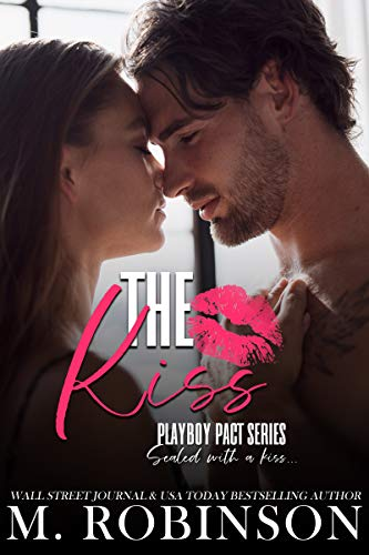 The Kiss : Friends to Lovers Romance (Playboy Pact) M. Robinson