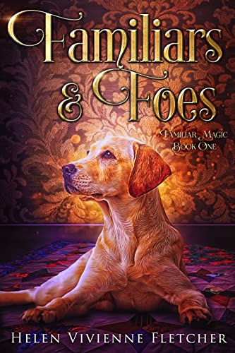 Familiars and Foes: A Contemporary Witchy Fiction Novella Helen Vivienne Fletcher and Contemporary Witchy Fiction