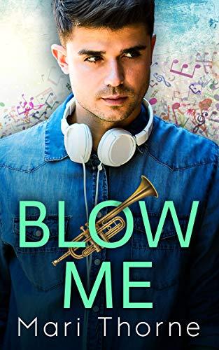 Blow Me: A Friends to Lovers M/M Romance (Dat Brass Book 1) Mari Thorne