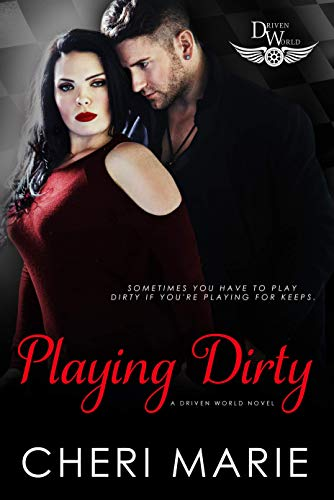 Playing Dirty: A Driven World Novel (The Driven World) Cheri Marie and KB Worlds