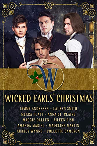 Wicked Earls' Christmas: Regency Romance (Wicked Earls' Club) Tammy Andresen , Collette Cameron , et al.