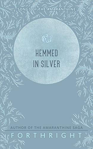 Hemmed in Silver (Songs of the Amaranthine Book 5) Forthright