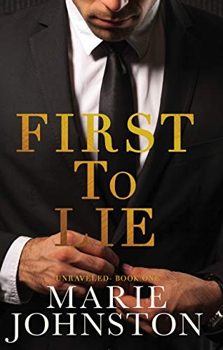 First to Lie: An Enemies to Lovers Romance (Unraveled Book 1) Marie Johnston