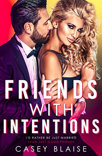Friends with Intentions: A Friends to Lovers Billionaire Romance (Platinum Hearts) Casey Blaise
