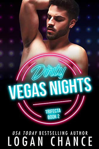 Dirty Vegas Nights (The Trifecta Book 2) Logan Chance