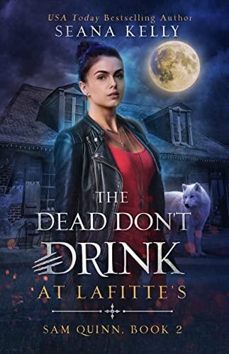 The Dead Don't Drink at Lafitte's (Sam Quinn Book 2) Seana Kelly