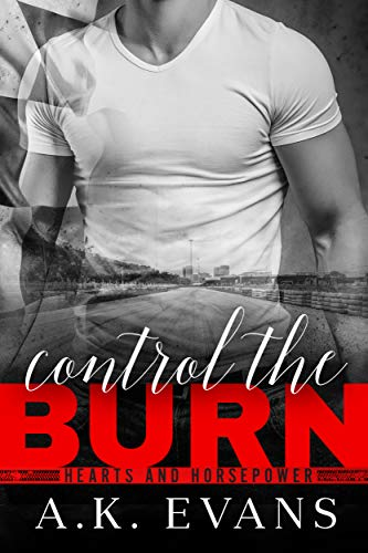 Control the Burn (Hearts & Horsepower Book 1) A.K. Evans