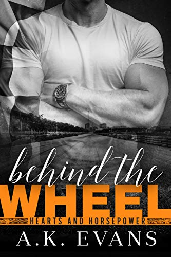 Behind the Wheel (Hearts & Horsepower Book 2) A.K. Evans