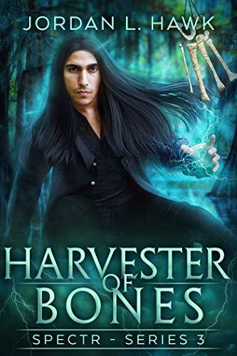 Harvester of Bones (SPECTR Series 3 Book 4) Jordan L. Hawk