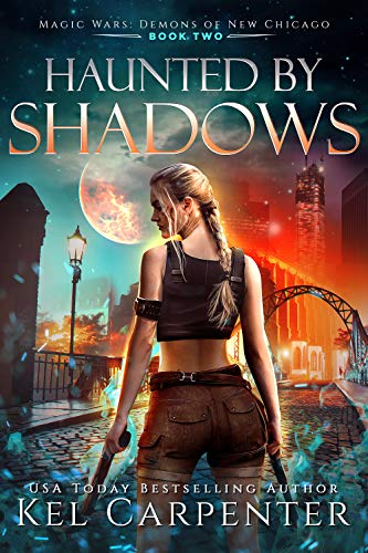 Haunted by Shadows: Magic Wars (Demons of New Chicago Book 2) Kel Carpenter